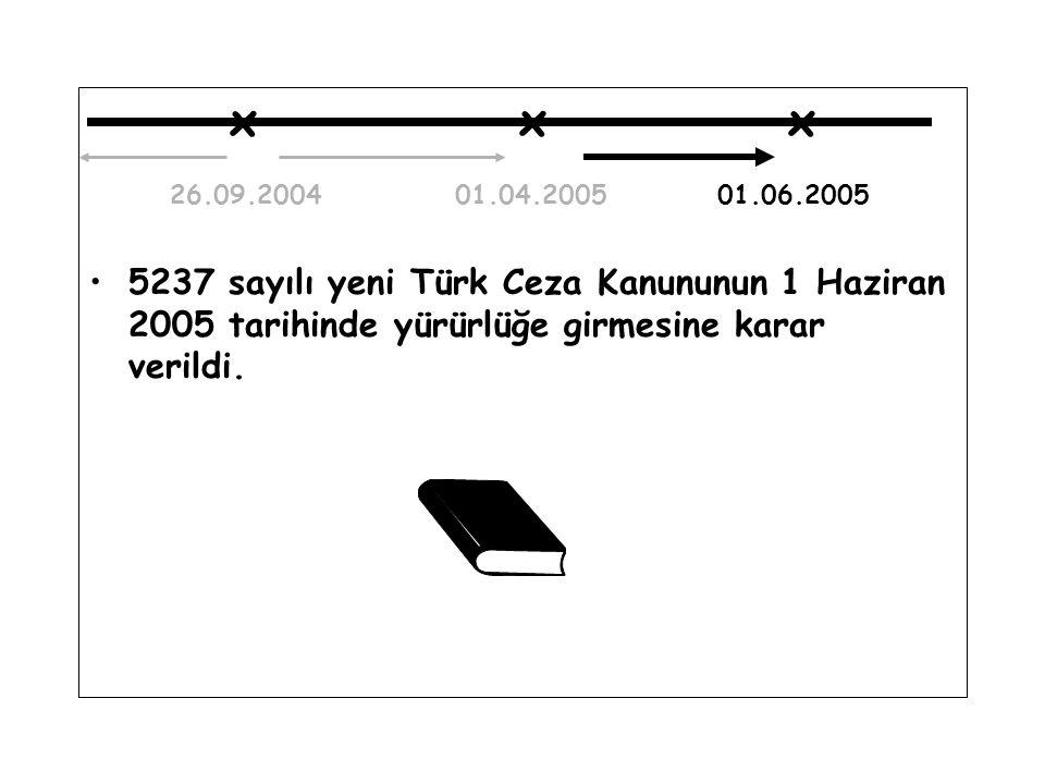 x x x 26.09.2004 01.04.2005 01.06.2005 5237 sayılı yeni Türk Ceza Kanununun 1 Haziran 2005 tarihinde yürürlüğe girmesine karar verildi.