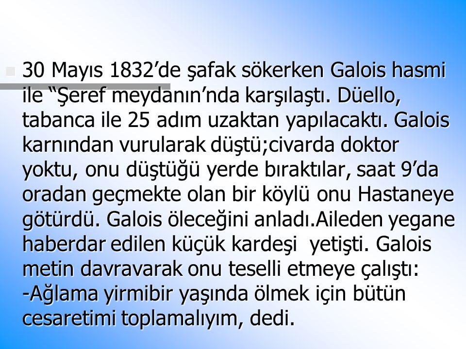 """n 30 Mayıs 1832'de şafak sökerken Galois hasmi ile """"Şeref meydanın'nda karşılaştı. Düello, tabanca ile 25 adım uzaktan yapılacaktı. Galois karnından v"""