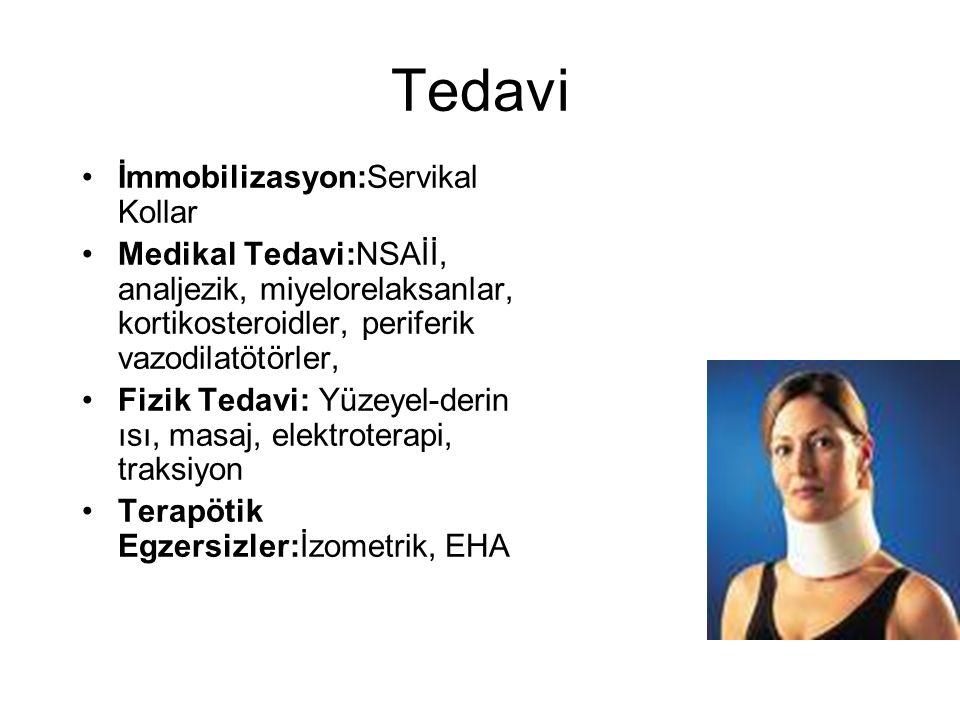 Tedavi İmmobilizasyon:Servikal Kollar Medikal Tedavi:NSAİİ, analjezik, miyelorelaksanlar, kortikosteroidler, periferik vazodilatötörler, Fizik Tedavi: