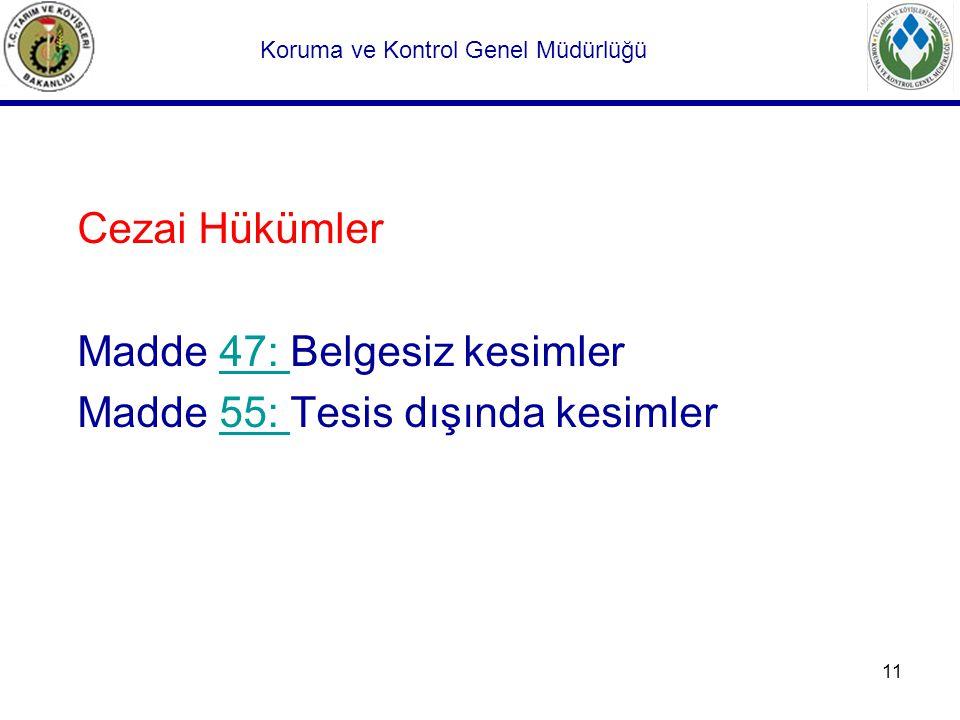 11 Cezai Hükümler Madde 47: Belgesiz kesimler47: Madde 55: Tesis dışında kesimler55: Koruma ve Kontrol Genel Müdürlüğü