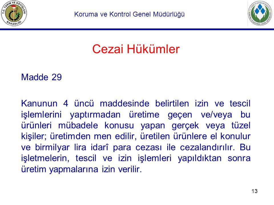 13 Cezai Hükümler Madde 29 Kanunun 4 üncü maddesinde belirtilen izin ve tescil işlemlerini yaptırmadan üretime geçen ve/veya bu ürünleri mübadele konu