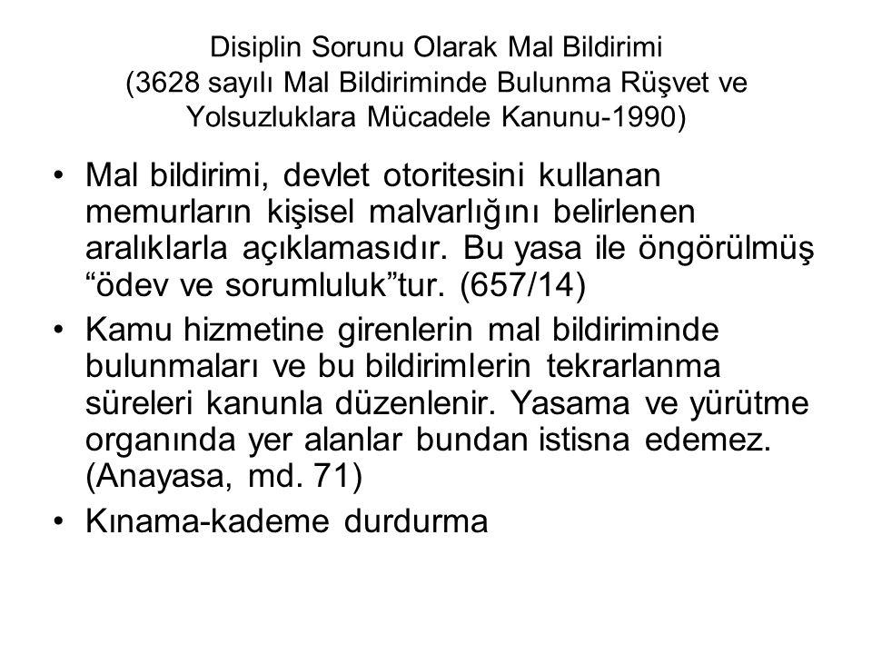 Disiplin Sorunu Olarak Mal Bildirimi (3628 sayılı Mal Bildiriminde Bulunma Rüşvet ve Yolsuzluklara Mücadele Kanunu-1990) Mal bildirimi, devlet otoritesini kullanan memurların kişisel malvarlığını belirlenen aralıklarla açıklamasıdır.