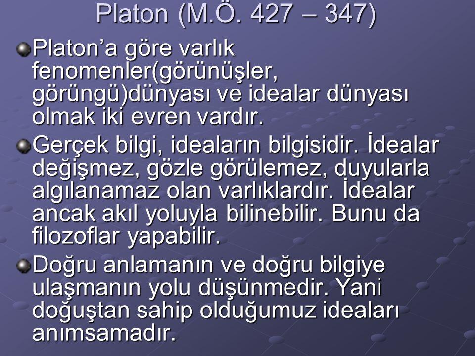 Platon (M.Ö. 427 – 347) Platon'a göre varlık fenomenler(görünüşler, görüngü)dünyası ve idealar dünyası olmak iki evren vardır. Gerçek bilgi, ideaların