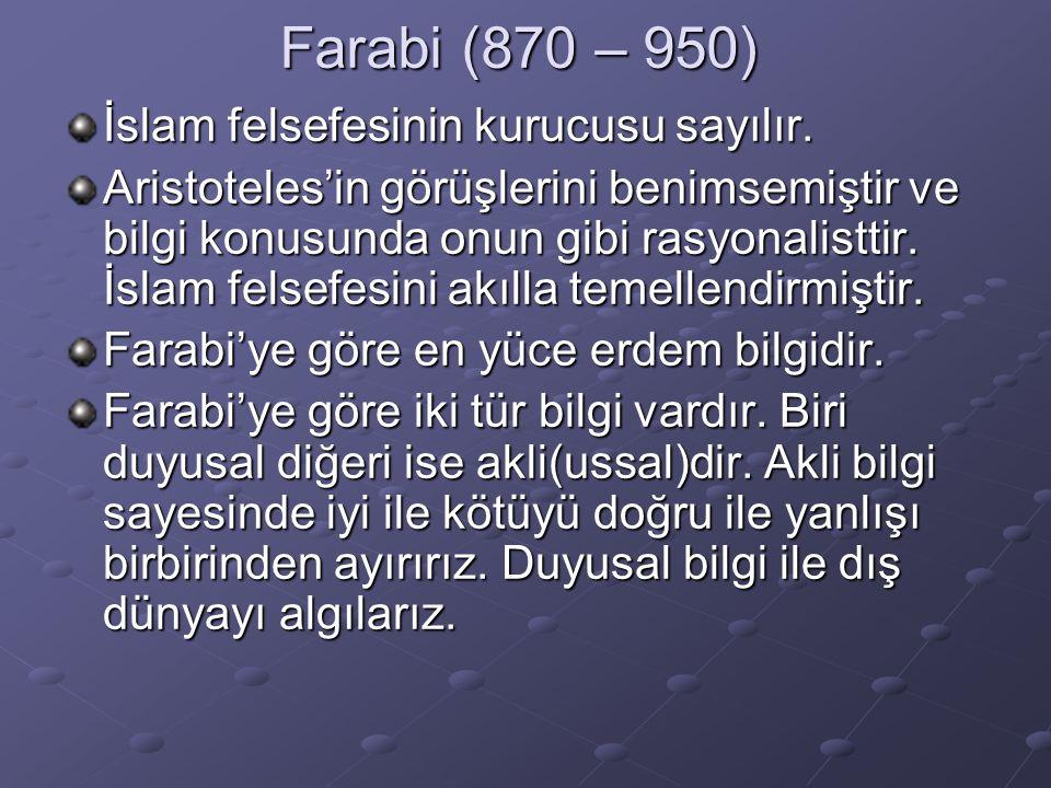 Farabi (870 – 950) İslam felsefesinin kurucusu sayılır. Aristoteles'in görüşlerini benimsemiştir ve bilgi konusunda onun gibi rasyonalisttir. İslam fe