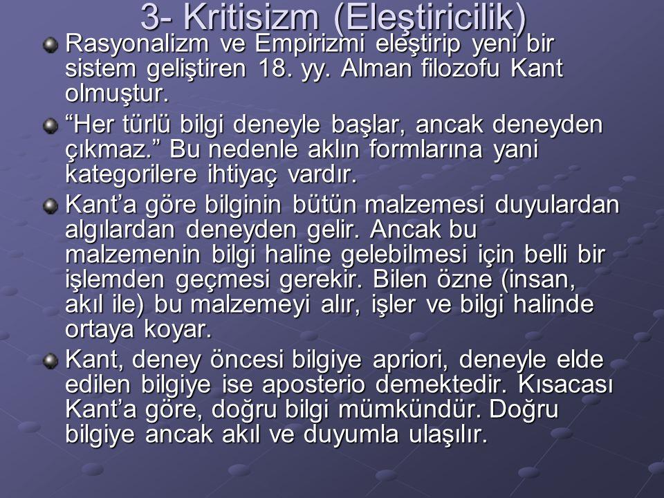 """3- Kritisizm (Eleştiricilik) Rasyonalizm ve Empirizmi eleştirip yeni bir sistem geliştiren 18. yy. Alman filozofu Kant olmuştur. """"Her türlü bilgi dene"""