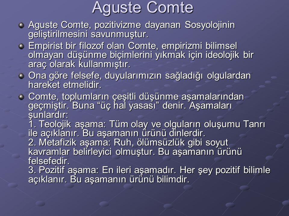 Aguste Comte Aguste Comte, pozitivizme dayanan Sosyolojinin geliştirilmesini savunmuştur. Empirist bir filozof olan Comte, empirizmi bilimsel olmayan