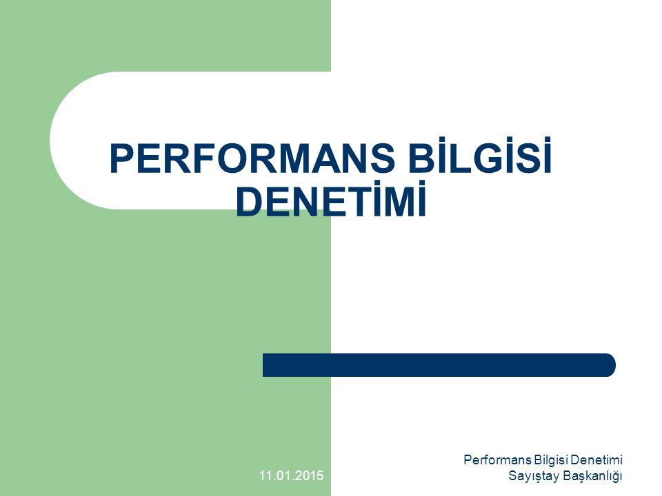 SUNUM İÇERİĞİ Performans Bilgisi Denetimi Kriterleri Hakkında Genel Bilgi Raporlama Gereklerine Uyumun Değerlendirilmesi Performans Bilgisinin İçeriğinin Değerlendirilmesi Performans Bilgisini Üreten Veri Kayıt Sistemlerinin Değerlendirilmesi 11.01.2015 Performans Bilgisi Denetimi Sayıştay Başkanlığı