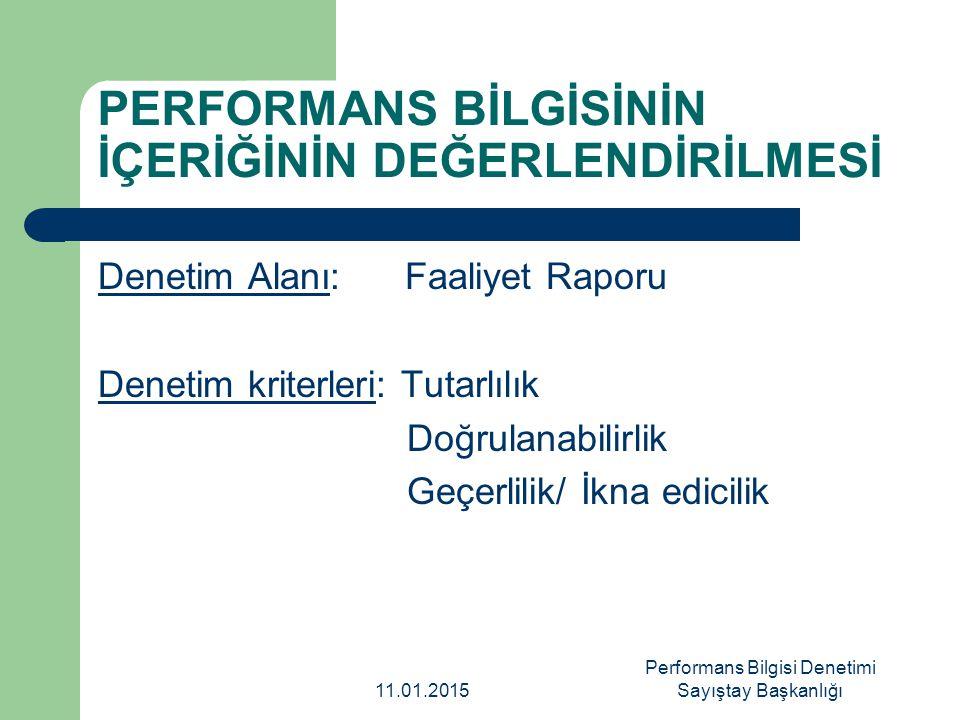 PERFORMANS BİLGİSİNİN İÇERİĞİNİN DEĞERLENDİRİLMESİ Denetim Alanı: Faaliyet Raporu Denetim kriterleri: Tutarlılık Doğrulanabilirlik Geçerlilik/ İkna ed