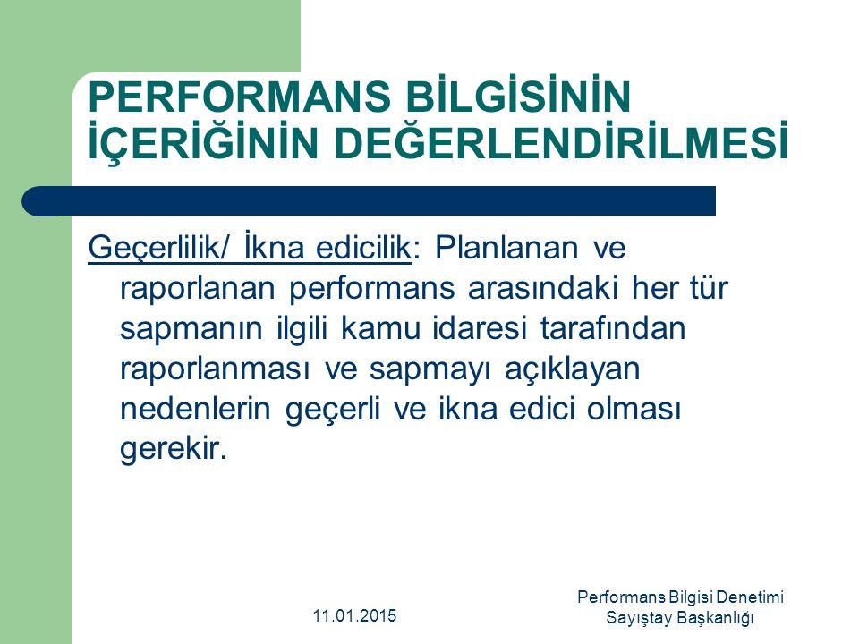 PERFORMANS BİLGİSİNİN İÇERİĞİNİN DEĞERLENDİRİLMESİ Geçerlilik/ İkna edicilik: Planlanan ve raporlanan performans arasındaki her tür sapmanın ilgili ka