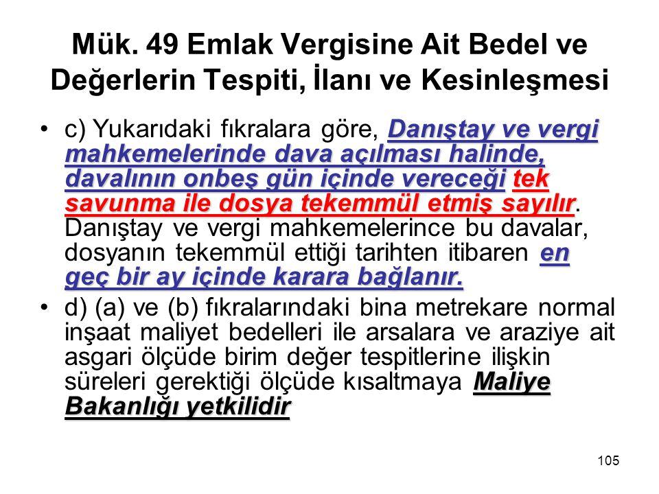 105 Mük. 49 Emlak Vergisine Ait Bedel ve Değerlerin Tespiti, İlanı ve Kesinleşmesi Danıştay ve vergi mahkemelerinde dava açılması halinde, davalının o