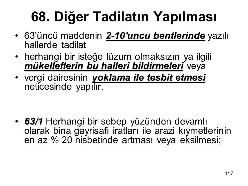 117 68. Diğer Tadilatın Yapılması 2-10'uncu bentlerinde63'üncü maddenin 2-10'uncu bentlerinde yazılı hallerde tadilat mükelleflerin bu halleri bildirm
