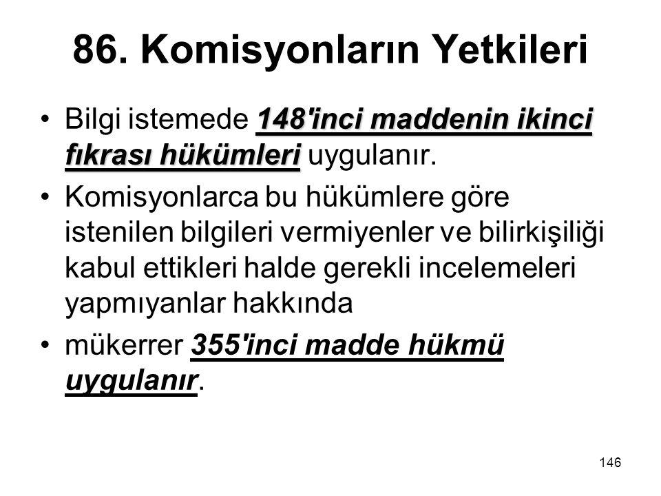 146 86. Komisyonların Yetkileri 148'inci maddenin ikinci fıkrası hükümleriBilgi istemede 148'inci maddenin ikinci fıkrası hükümleri uygulanır. Komisyo