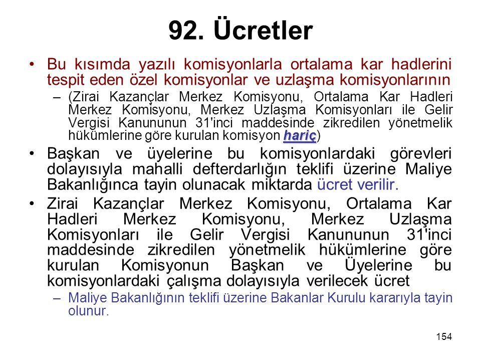 154 92. Ücretler Bu kısımda yazılı komisyonlarla ortalama kar hadlerini tespit eden özel komisyonlar ve uzlaşma komisyonlarının hariç –(Zirai Kazançla