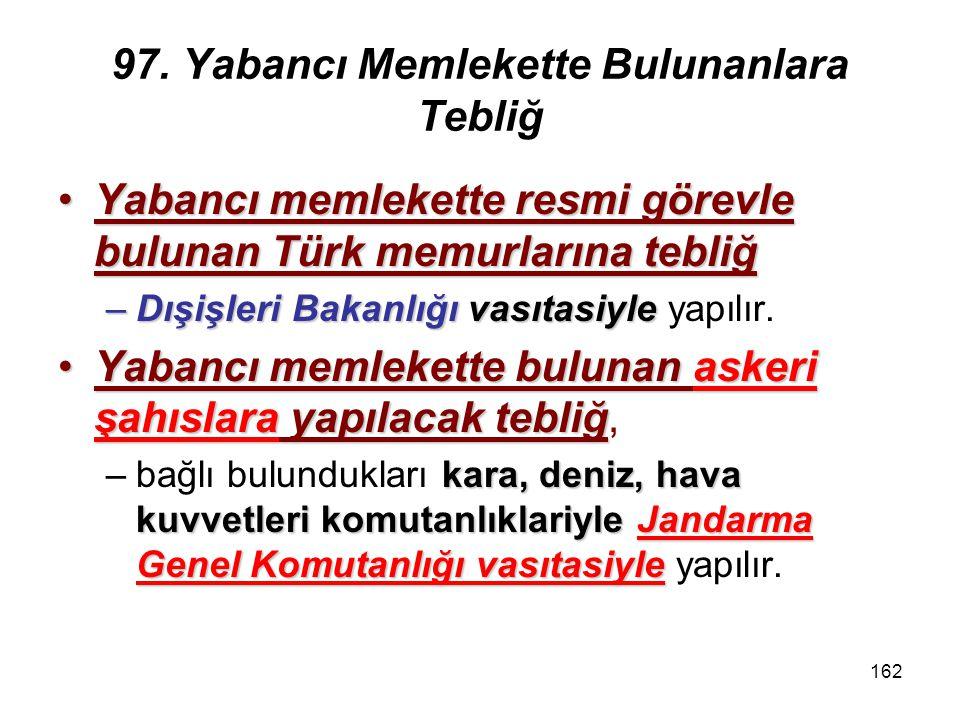 162 97. Yabancı Memlekette Bulunanlara Tebliğ Yabancı memlekette resmi görevle bulunan Türk memurlarına tebliğYabancı memlekette resmi görevle bulunan