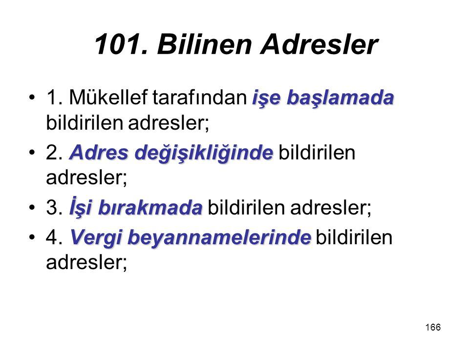 166 101. Bilinen Adresler işe başlamada1. Mükellef tarafından işe başlamada bildirilen adresler; Adres değişikliğinde2. Adres değişikliğinde bildirile