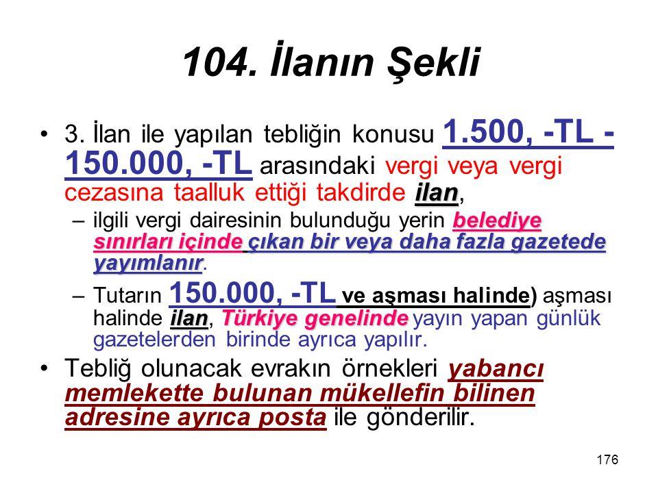 176 104. İlanın Şekli ilan3. İlan ile yapılan tebliğin konusu 1.500, -TL - 150.000, -TL arasındaki vergi veya vergi cezasına taalluk ettiği takdirde i