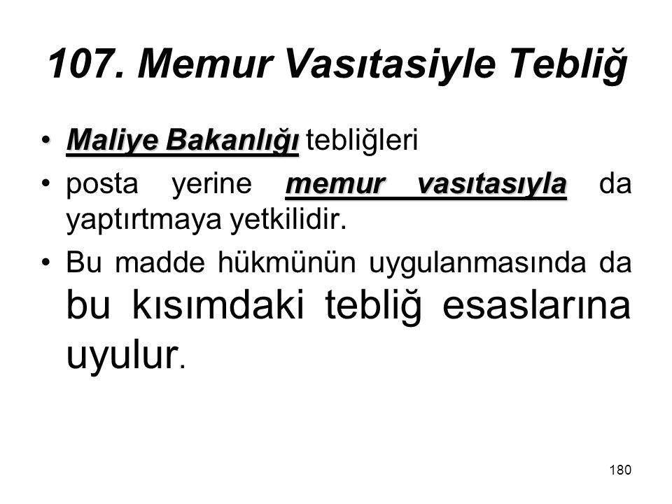 180 107. Memur Vasıtasiyle Tebliğ Maliye BakanlığıMaliye Bakanlığı tebliğleri memur vasıtasıylaposta yerine memur vasıtasıyla da yaptırtmaya yetkilidi