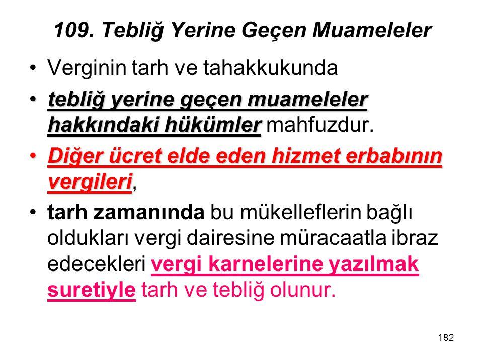 182 109. Tebliğ Yerine Geçen Muameleler Verginin tarh ve tahakkukunda tebliğ yerine geçen muameleler hakkındaki hükümlertebliğ yerine geçen muameleler