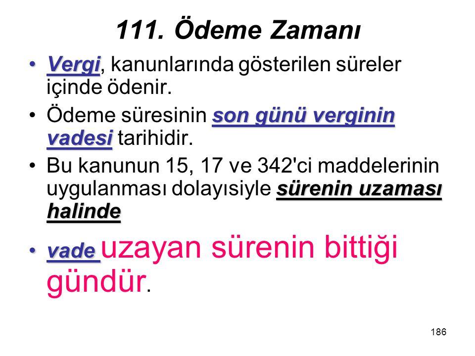 186 111. Ödeme Zamanı VergiVergi, kanunlarında gösterilen süreler içinde ödenir. son günü verginin vadesiÖdeme süresinin son günü verginin vadesi tari