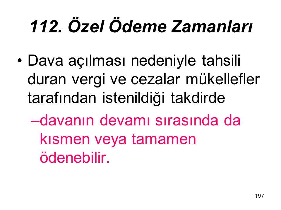 197 112. Özel Ödeme Zamanları Dava açılması nedeniyle tahsili duran vergi ve cezalar mükellefler tarafından istenildiği takdirde –davanın devamı sıras