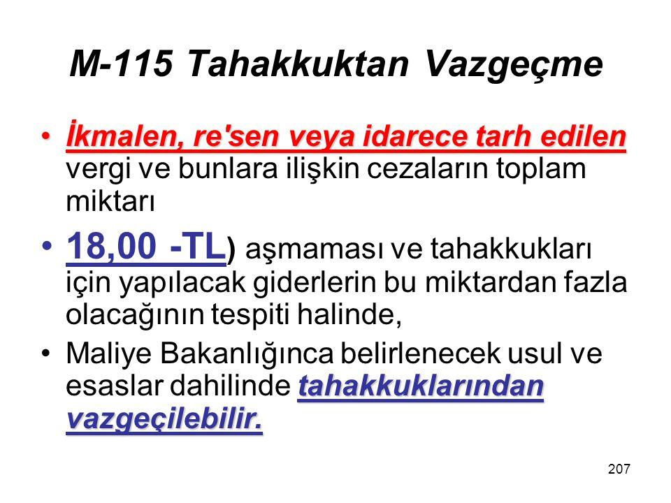 207 M-115 Tahakkuktan Vazgeçme İkmalen, re'sen veya idarece tarh edilenİkmalen, re'sen veya idarece tarh edilen vergi ve bunlara ilişkin cezaların top