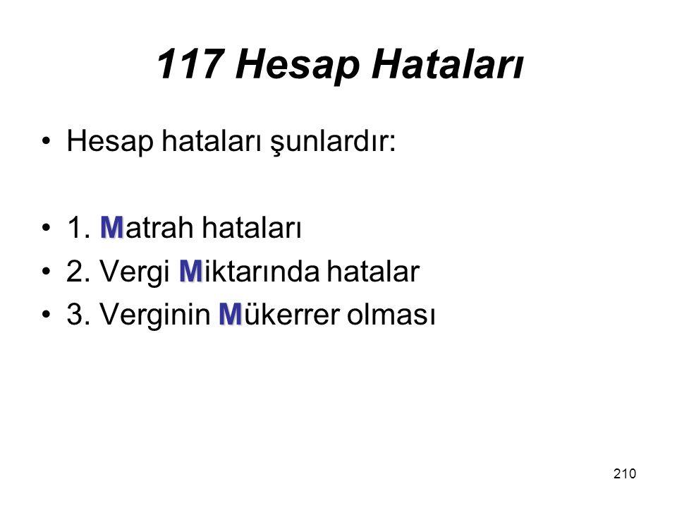 210 117 Hesap Hataları Hesap hataları şunlardır: M1. Matrah hataları M2. Vergi Miktarında hatalar M3. Verginin Mükerrer olması
