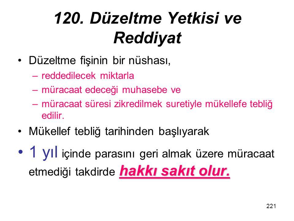 221 120. Düzeltme Yetkisi ve Reddiyat Düzeltme fişinin bir nüshası, –reddedilecek miktarla –müracaat edeceği muhasebe ve –müracaat süresi zikredilmek