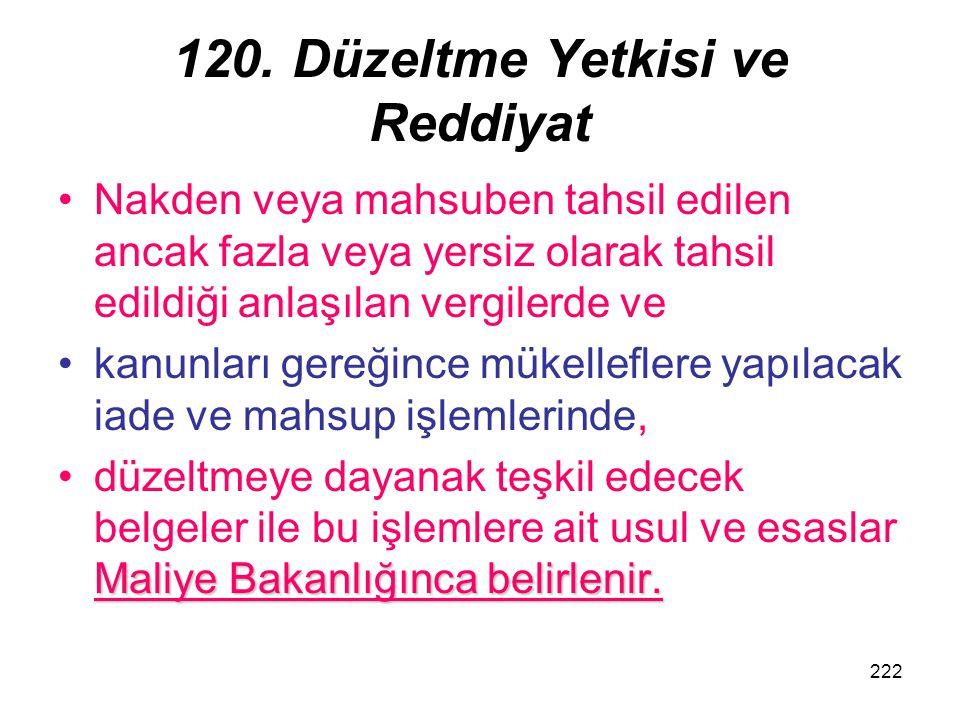 222 120. Düzeltme Yetkisi ve Reddiyat Nakden veya mahsuben tahsil edilen ancak fazla veya yersiz olarak tahsil edildiği anlaşılan vergilerde ve kanunl