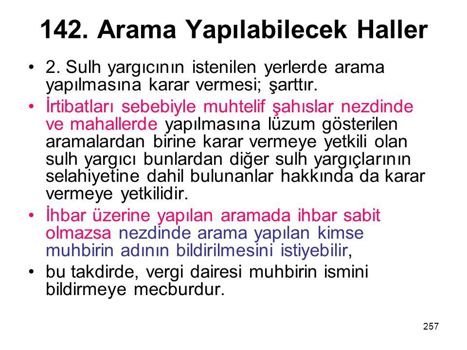 257 142. Arama Yapılabilecek Haller 2. Sulh yargıcının istenilen yerlerde arama yapılmasına karar vermesi; şarttır. İrtibatları sebebiyle muhtelif şah
