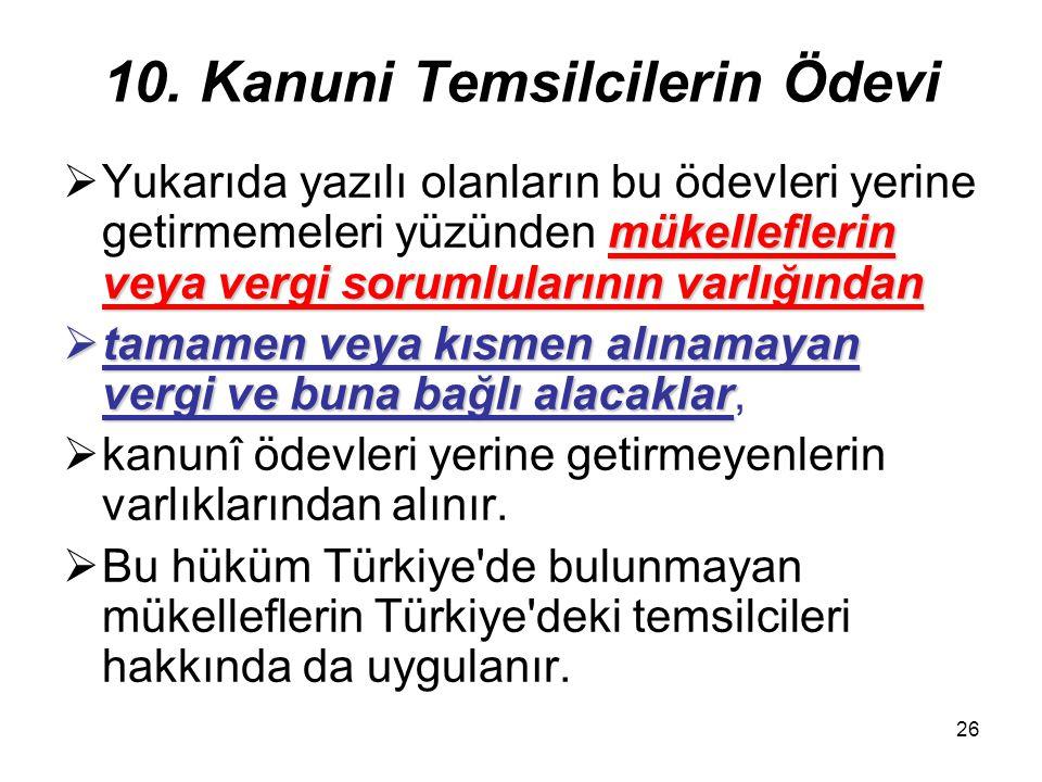 26 10. Kanuni Temsilcilerin Ödevi mükelleflerin veya vergi sorumlularının varlığından  Yukarıda yazılı olanların bu ödevleri yerine getirmemeleri yüz