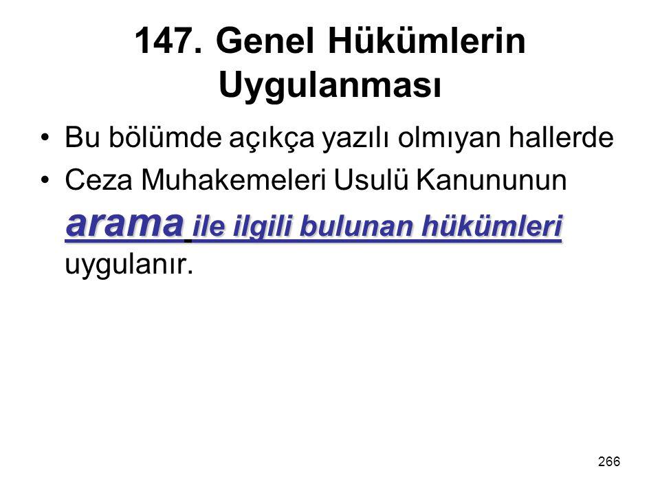 266 147. Genel Hükümlerin Uygulanması Bu bölümde açıkça yazılı olmıyan hallerde arama ile ilgili bulunan hükümleriCeza Muhakemeleri Usulü Kanununun ar
