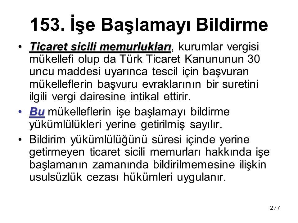 277 153. İşe Başlamayı Bildirme Ticaret sicili memurluklarıTicaret sicili memurlukları, kurumlar vergisi mükellefi olup da Türk Ticaret Kanununun 30 u