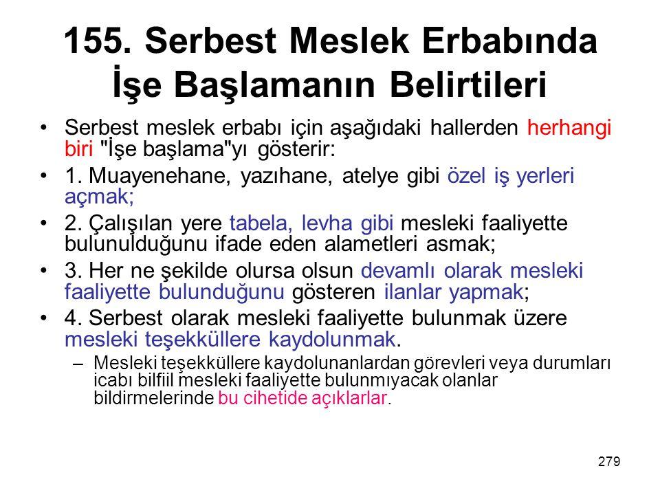 279 155. Serbest Meslek Erbabında İşe Başlamanın Belirtileri Serbest meslek erbabı için aşağıdaki hallerden herhangi biri