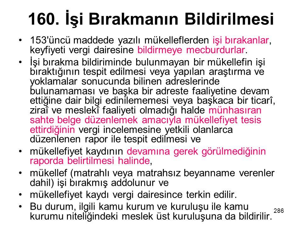 286 160. İşi Bırakmanın Bildirilmesi 153'üncü maddede yazılı mükelleflerden işi bırakanlar, keyfiyeti vergi dairesine bildirmeye mecburdurlar. İşi bır