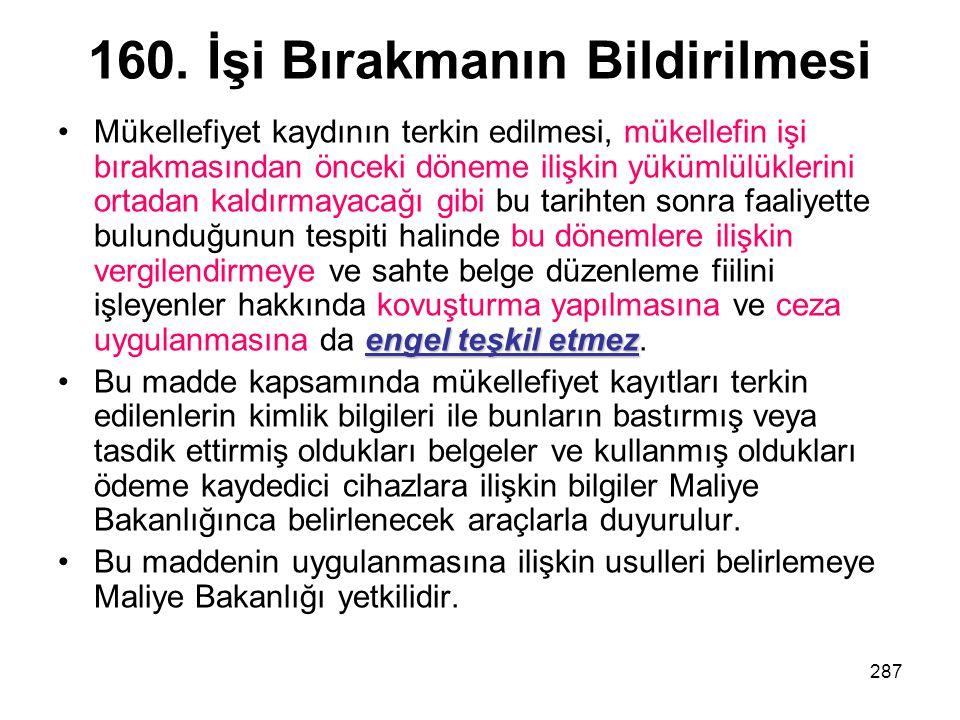 287 160. İşi Bırakmanın Bildirilmesi engel teşkil etmezMükellefiyet kaydının terkin edilmesi, mükellefin işi bırakmasından önceki döneme ilişkin yüküm