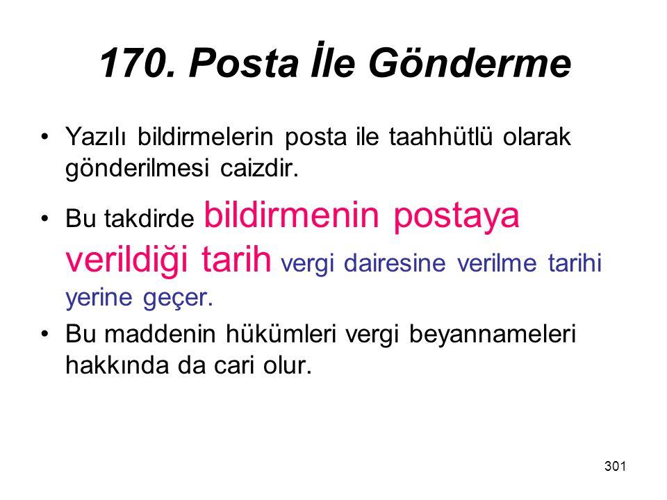 301 170. Posta İle Gönderme Yazılı bildirmelerin posta ile taahhütlü olarak gönderilmesi caizdir. Bu takdirde bildirmenin postaya verildiği tarih verg