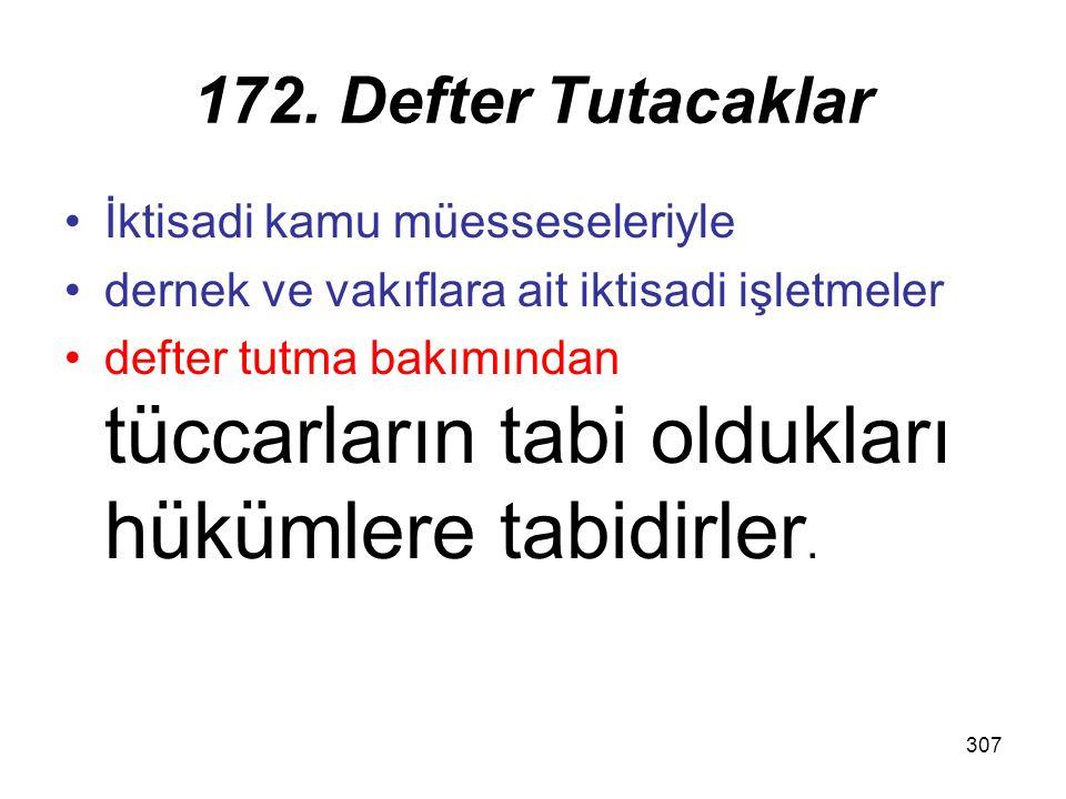 307 172. Defter Tutacaklar İktisadi kamu müesseseleriyle dernek ve vakıflara ait iktisadi işletmeler defter tutma bakımından tüccarların tabi olduklar