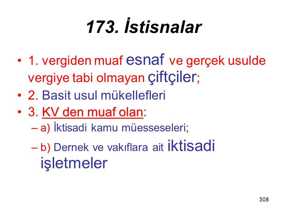 308 173. İstisnalar 1. vergiden muaf esnaf ve gerçek usulde vergiye tabi olmayan çiftçiler ; 2. Basit usul mükellefleri KV den muaf olan3. KV den muaf