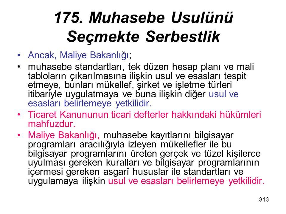 313 175. Muhasebe Usulünü Seçmekte Serbestlik Ancak, Maliye Bakanlığı; muhasebe standartları, tek düzen hesap planı ve mali tabloların çıkarılmasına i