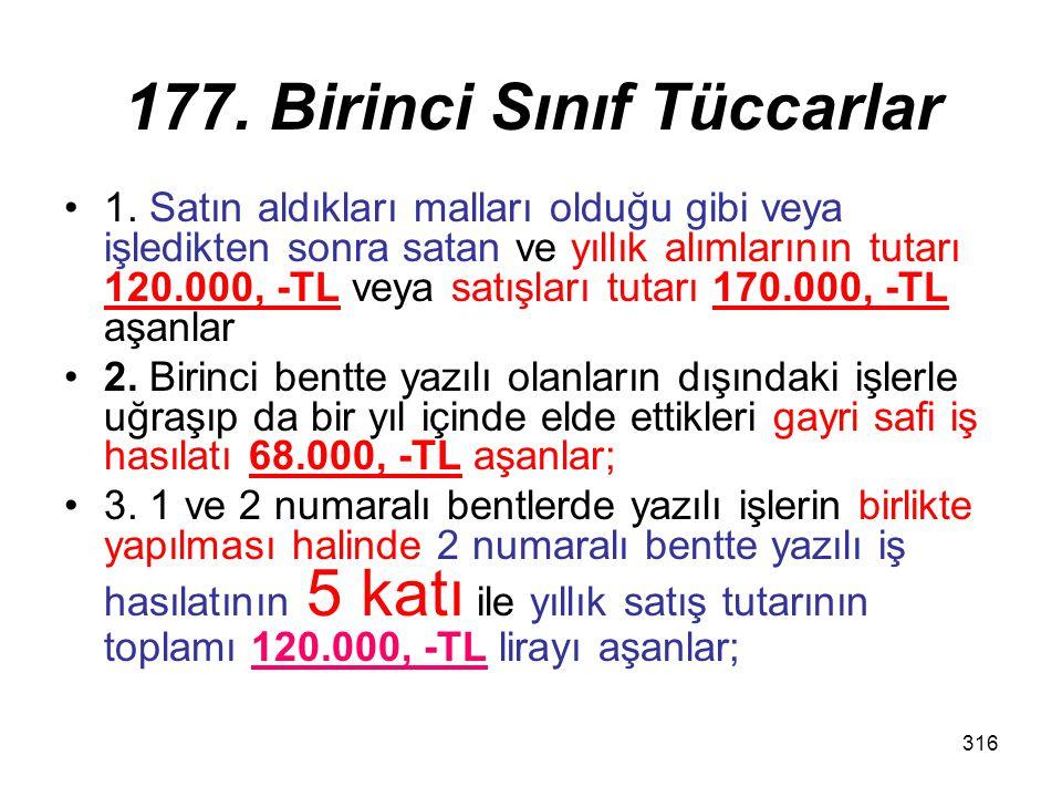 316 177. Birinci Sınıf Tüccarlar 1. Satın aldıkları malları olduğu gibi veya işledikten sonra satan ve yıllık alımlarının tutarı 120.000, -TL veya sat