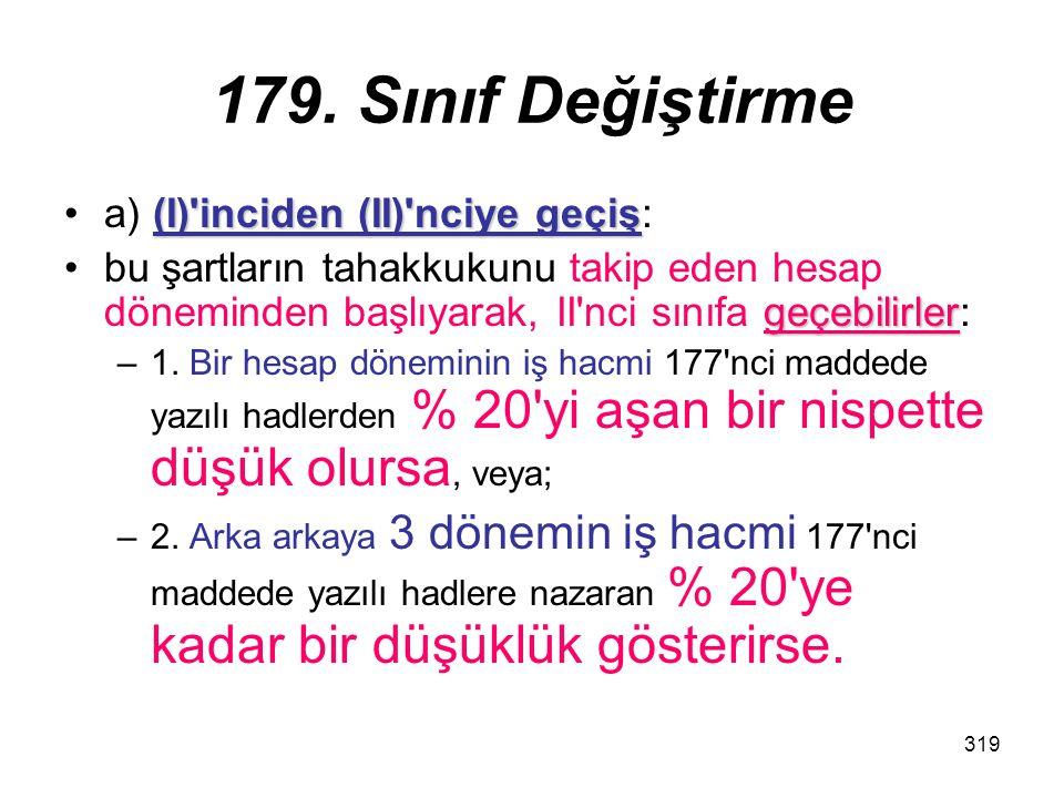 319 179. Sınıf Değiştirme (I)'inciden (II)'nciye geçişa) (I)'inciden (II)'nciye geçiş: geçebilirlerbu şartların tahakkukunu takip eden hesap döneminde
