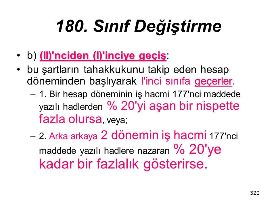 320 180. Sınıf Değiştirme (II)'nciden (I)'inciye geçişb) (II)'nciden (I)'inciye geçiş: geçerlerbu şartların tahakkukunu takip eden hesap döneminden ba