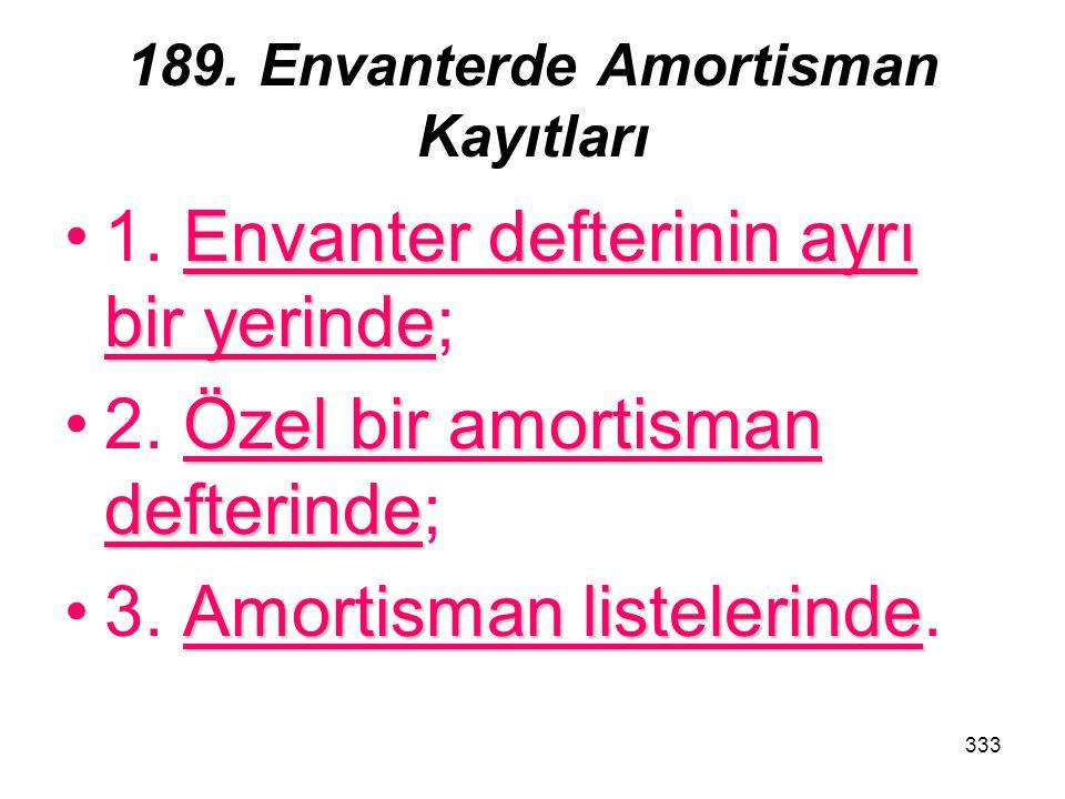 333 189. Envanterde Amortisman Kayıtları Envanter defterinin ayrı bir yerinde1. Envanter defterinin ayrı bir yerinde; Özel bir amortisman defterinde2.