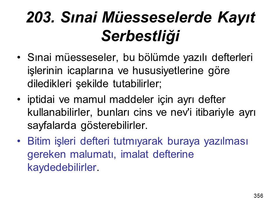 356 203. Sınai Müesseselerde Kayıt Serbestliği Sınai müesseseler, bu bölümde yazılı defterleri işlerinin icaplarına ve hususiyetlerine göre diledikler
