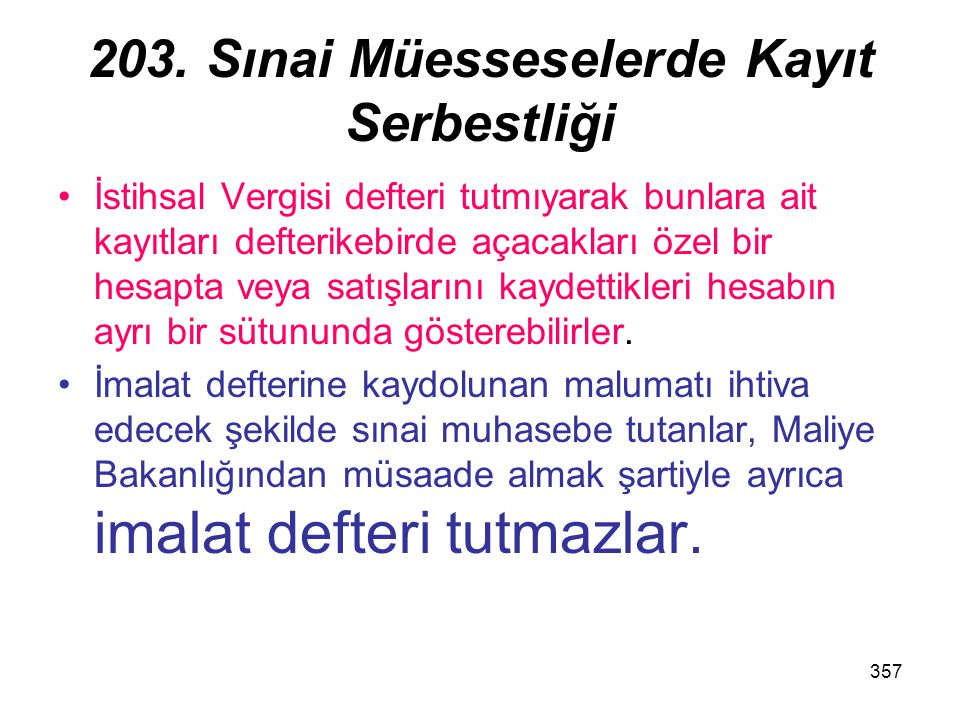 357 203. Sınai Müesseselerde Kayıt Serbestliği İstihsal Vergisi defteri tutmıyarak bunlara ait kayıtları defterikebirde açacakları özel bir hesapta ve