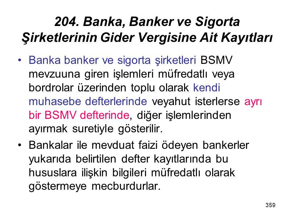 359 204. Banka, Banker ve Sigorta Şirketlerinin Gider Vergisine Ait Kayıtları Banka banker ve sigorta şirketleri BSMV mevzuuna giren işlemleri müfreda