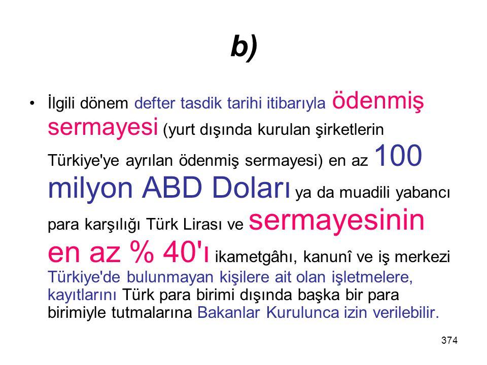 374 b) İlgili dönem defter tasdik tarihi itibarıyla ödenmiş sermayesi (yurt dışında kurulan şirketlerin Türkiye'ye ayrılan ödenmiş sermayesi) en az 10