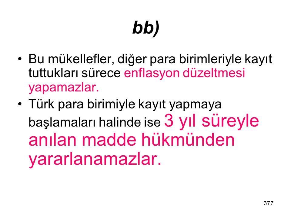 377 bb) Bu mükellefler, diğer para birimleriyle kayıt tuttukları sürece enflasyon düzeltmesi yapamazlar. Türk para birimiyle kayıt yapmaya başlamaları
