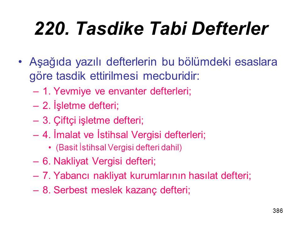 386 220. Tasdike Tabi Defterler Aşağıda yazılı defterlerin bu bölümdeki esaslara göre tasdik ettirilmesi mecburidir: –1. Yevmiye ve envanter defterler