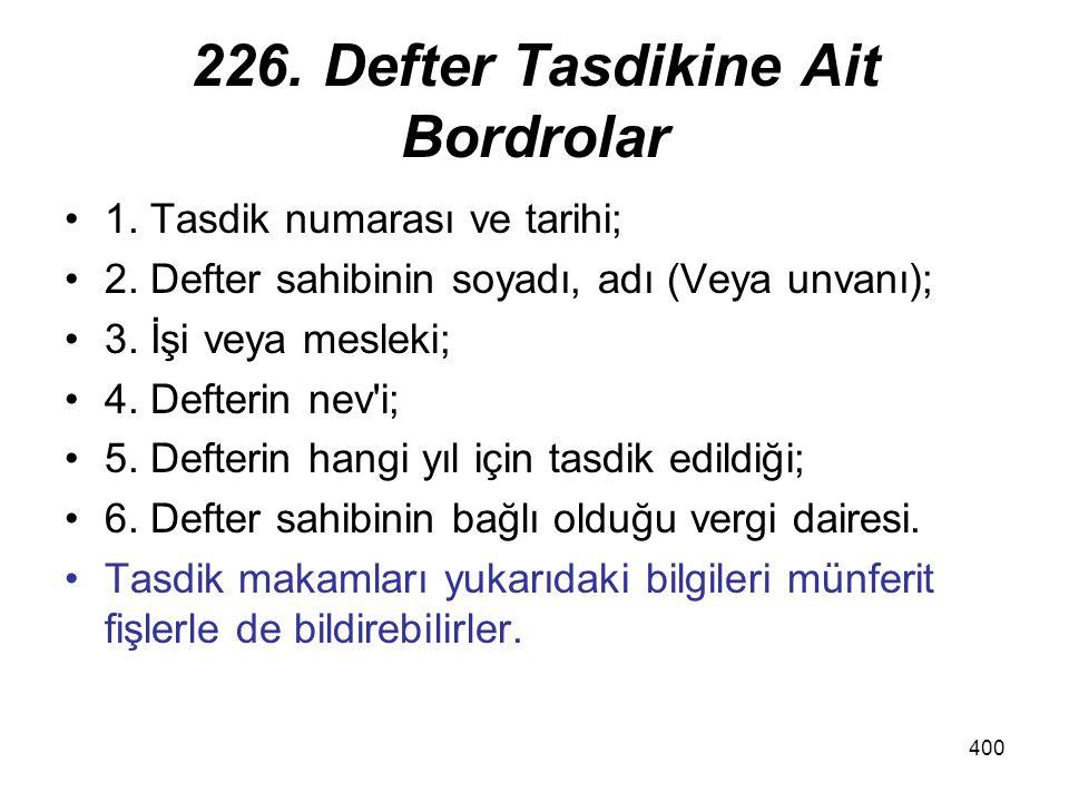 400 226. Defter Tasdikine Ait Bordrolar 1. Tasdik numarası ve tarihi; 2. Defter sahibinin soyadı, adı (Veya unvanı); 3. İşi veya mesleki; 4. Defterin